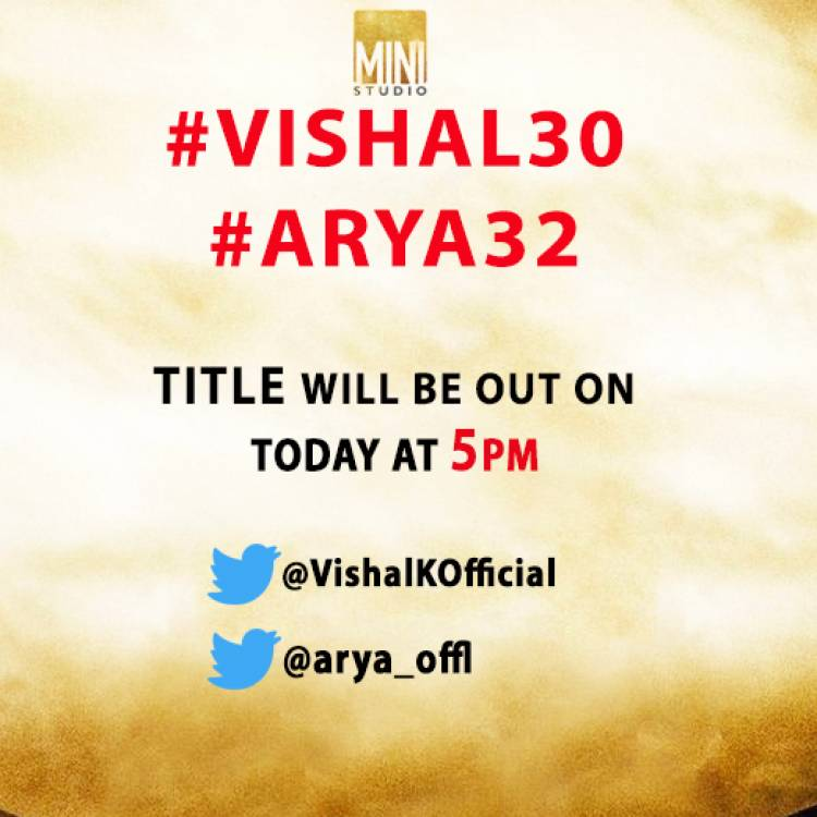 @VishalKOfficial & @arya_offl will announce the title of their film together, on today at 5pm.